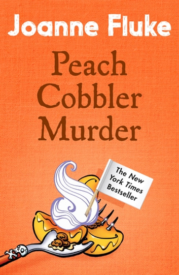 Peach Cobbler Murder (Hannah Swensen Mysteries, Book 7) - Rivalry and murder in a deliciously cosy mystery ebook by Joanne Fluke