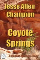 Coyote Springs ebook by Jesse Allen Champion
