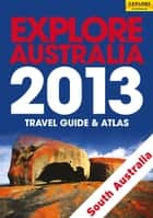 Explore South Australia 2013 ebook by Explore Australia Publishing