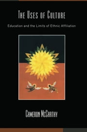 The Uses of Culture - Education and the Limits of Ethnic Affiliation ebook by Cameron McCarthy