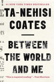 Between the World and Me ebook by Ta-Nehisi Coates
