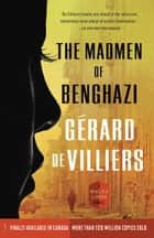 The Madmen of Benghazi ebook by Gérard de Villiers