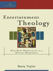 Entertainment Theology (Cultural Exegesis) - New-Edge Spirituality in a Digital Democracy ebook by Barry Taylor,Robert Johnston,William Dyrness