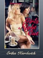 Girls' Night Out (A First Lesbian Group Sex Erotica Story) ebook by Erika Hardwick