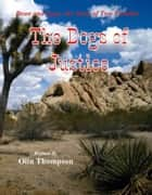 The Dogs of Justice ebook by Olin Thompson
