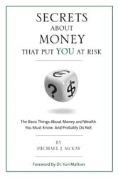 Secrets About Money That Put You At Risk ebook by McKay, Michael J.