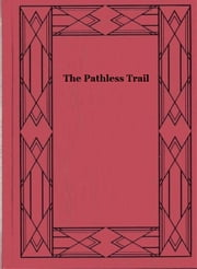 The Pathless Trail ebook by Arthur O. Friel