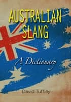 Australian Slang: A Dictionary ebook by David Tuffley