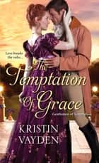 The Temptation of Grace - A Witty and Steamy Regency Romance ebook by Kristin Vayden