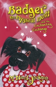 Badger the Mystical Mutt and the Enchanting Exchange ebook by McNicol and Jackson