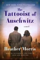 The Tattooist of Auschwitz - A Novel 電子書籍 by Heather Morris