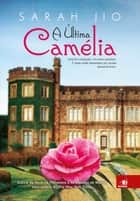 A última camélia ebook by Sarah Jio
