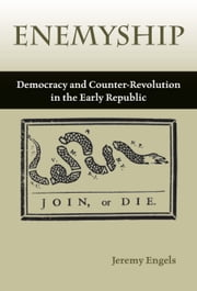 Enemyship: Democracy and Counter-Revolution in the Early Republic ebook by Jeremy Engles