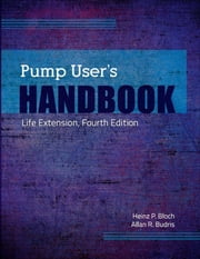 Pump User's Handbook: Life Extension, Fourth Edition ebook by Heinz P. Bloch,Allan R. Budris