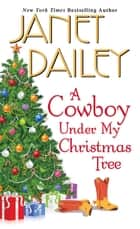 A Cowboy Under My Christmas Tree ebook by Janet Dailey