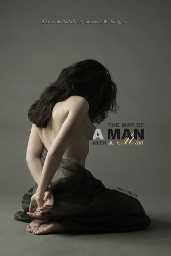 The Way of a Man with a Maid (IN FOUR COMPLETE VOLUMES) ebook by Anonymous,Locus Elm Press (editor)