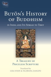 Buton's History of Buddhism in India and Its Spread to Tibet - A Treasury of Priceless Scripture ebook by Ngawang Zangpo,Buton Rinchen Drup,Lisa Stein