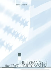 The Tyranny of the Two-Party System ebook by Lisa J. Disch
