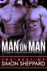 "Man on Man: The Best Gay Erotica of Simon Sheppard - The Sizzler Editions ""Best of"" Library # ebook by Simon Sheppard"