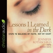 Lessons I Learned in the Dark - Steps to Walking by Faith, Not by Sight audiobook by Jennifer Rothschild