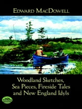 Woodland Sketches, Sea Pieces, Fireside Tales and New England Idyls ebook by Edward MacDowell