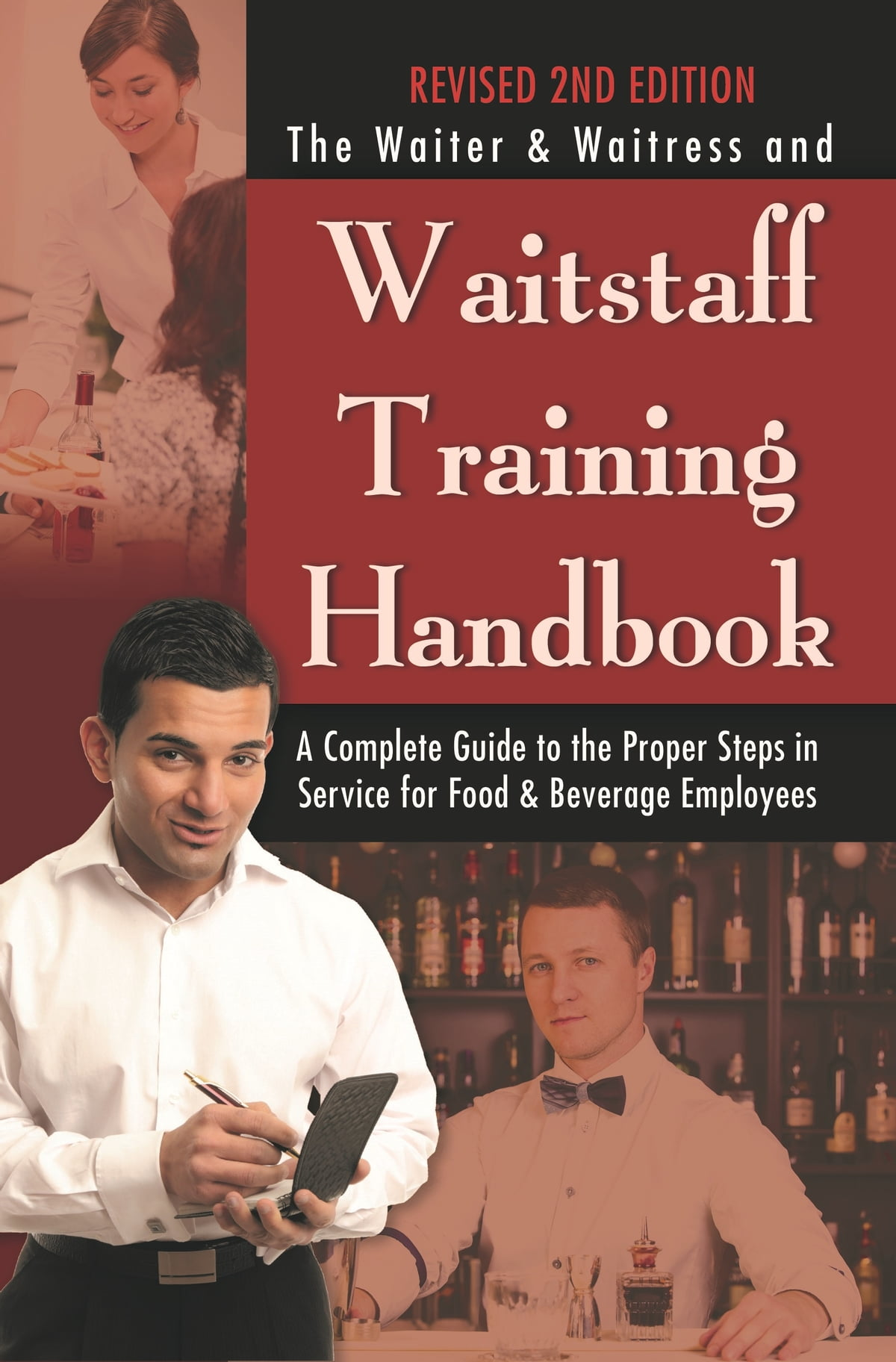 The Waiter & Waitress and Waitstaff Training Handbook: A Complete Guide to  the Proper Steps in Service for Food & Beverage Employees Revised 2nd  Edition ...