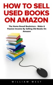 How To Sell Used Books On Amazon ebook by William West