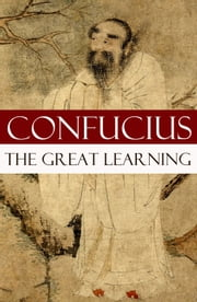 The Great Learning (A short Confucian text + Commentary by Tsang) ebook by Confucius,Tsang