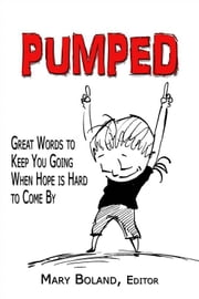 Pumped: Great Words to Keep You Going When Hope Is Hard To Come By ebook by Mary Boland