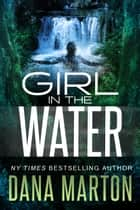 Girl in the Water ebook by Dana Marton