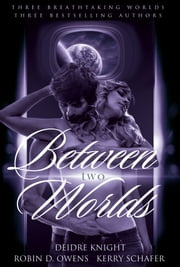 Between Two Worlds Bundle ebook by Deidre Knight, Robin D. Owens, Kerry Schafer