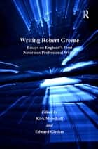 Writing Robert Greene - Essays on England's First Notorious Professional Writer ebook by Taylor and Francis