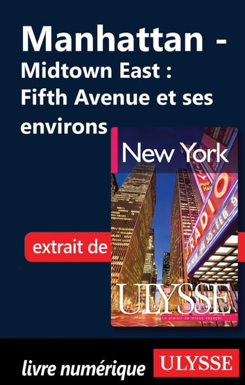 Manhattan - Midtown East : Fifth Avenue et ses environs ebook by Collectif Ulysse,Collectif