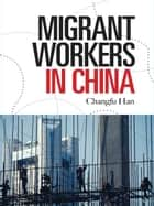 Migrant Workers in China ebook by Changfu Han
