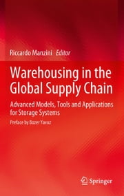 Warehousing in the Global Supply Chain - Advanced Models, Tools and Applications for Storage Systems ebook by Riccardo Manzini