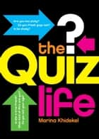 The Quiz Life ebook by Marina Khidekel