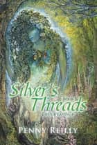 Silver's Threads Book 2 - Grey Weavings ebook by Penny Reilly