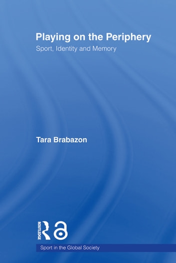 Playing on the Periphery - Sport, Identity and Memory ebook by Tara Brabazon