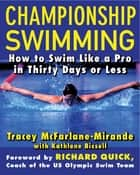 Championship Swimming - How to Improve Your Technique and Swim Faster in 30 Days or Less ebook by