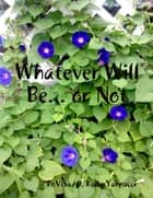 Whatever Will Be... or Not ebook by D. Kelly Yannucci