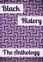Black History: The Anthology ebook by