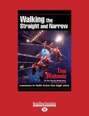 Walking The Straight and Narrow - Lessons in faith from the high wire ebook by Tino Wallenda,Beverly Browning