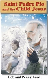 Saint Pade Pio and the Child Jesus ebook by Bob and Penny Lord