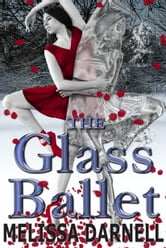 The Glass Ballet - A Mature YA Contemporary Romance ebook by Melissa Darnell