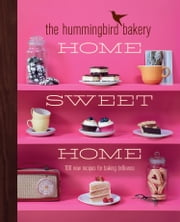 The Hummingbird Bakery Home Sweet Home: 100 new recipes for baking brilliance ebook by Tarek Malouf