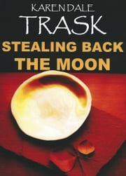 Stealing Back The Moon ebook by Karen Dale Trask
