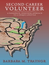 Second Career Volunteer - a passionate, pennywise approach to a unique lifestyle ebook by Barbara M. Traynor