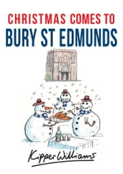 Christmas Comes to Bury St Edmunds ebook by Kipper Williams