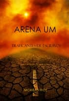 Arena Um: Traficantes De Escravos ebook by Morgan Rice