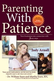 Parenting With Patience - Turn frustration into connection with 3 easy steps ebook by Judy Arnall